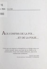 Henri Lécluse et Michel de Pracontal - Aux confins de la foi, et de la folie.