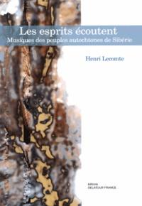 Amazon e books téléchargement gratuit Les esprits écoutent  - Musiques des peuples autochtones de Sibérie 9782752101310 in French par Henri Lecomte