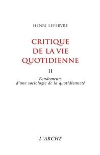 Henri Lefebvre - Critique de la vie quotidienne - Tome 2, Fondements d'une sociologie de la quotidienneté.