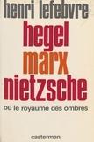 Henri Lefebvre - Hegel, Marx, Nietzsche ou le Royaume des ombres.