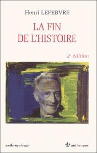 Henri Lefebvre - La fin de l'histoire. - 2ème édition.