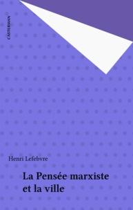 Henri Lefebvre - La Pensée marxiste et la ville.