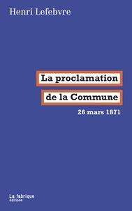 Henri Lefebvre - La proclamation de la Commune - 26 mars 1871.