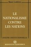 Henri Lefebvre - Le nationalisme contre les nations.