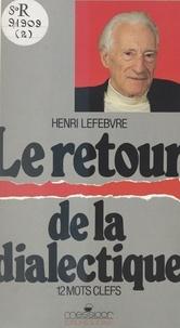 Henri Lefebvre - Le Retour de la dialectique - 12 mots clefs pour le monde moderne.