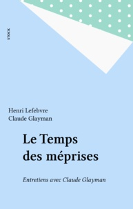 Henri Lefebvre et Claude Glayman - Le Temps des méprises - Entretiens avec Claude Glayman.