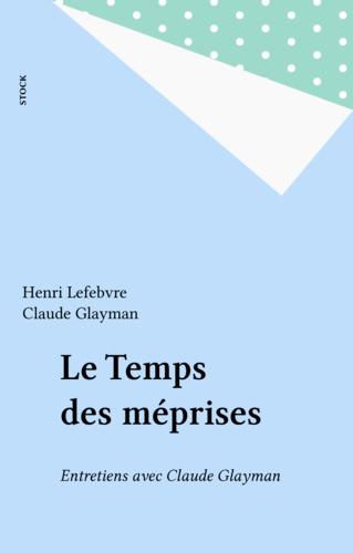 Le Temps des méprises. Entretiens avec Claude Glayman