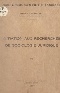 Henri Lévy-Bruhl et  Centre d'études supérieures de - Initiation aux recherches de sociologie juridique.
