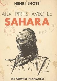 Henri Lhote - Aux prises avec le Sahara.