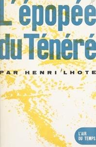 Henri Lhote et Pierre Lazareff - L'épopée du Ténéré.