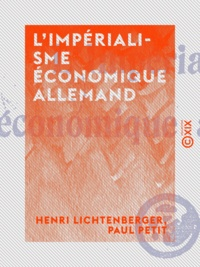 Henri Lichtenberger et Paul Petit - L'Impérialisme économique allemand.