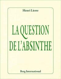 Henri Lierre - La question de l'absinthe.