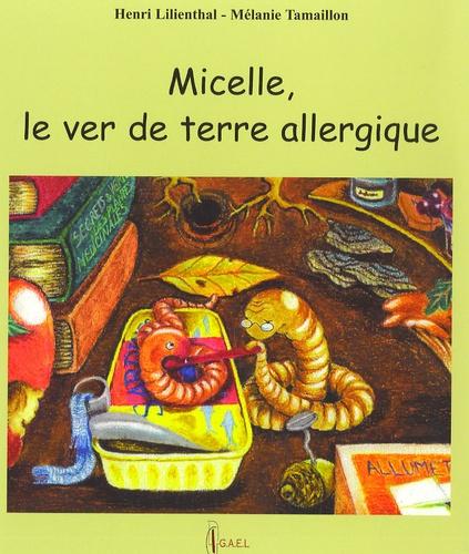 Henri Lilienthal et Mélanie Tamaillon - Micelle, le ver de terre allergique.