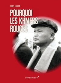 Henri Locard - Pourquoi les Khmers rouges.