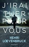 Henri Loevenbruck - J'irai tuer pour vous.