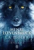 Henri Loevenbruck - La Moïra Intégrale : La louve et l'enfant ; La guerre des loups ; La nuit de la louve.