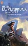 Henri Loevenbruck - La Moïra Tome 2 : La guerre des loups.