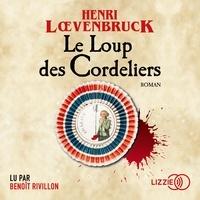 Henri Loevenbruck et Benoît Rivillon - Le Loup des Cordeliers.