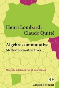 Henri Lombardi et Claude Quitté - Algèbre commutative, méthodes constructives - Modules projectifs de type fini - Cours et exercices.