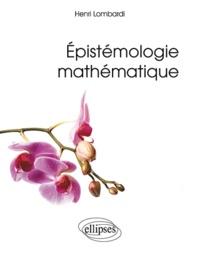 Epistémologie mathématique - Henri Lombardi |