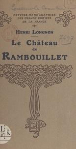 Henri Longnon et  Collectif - Le château de Rambouillet.