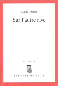 Henri Lopes - Sur l'autre rive.