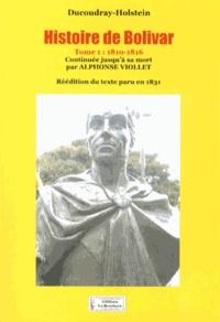 Henri Louis Ducoudray-Holstein - Histoire de Bolivar - Tome 1, 1810-1816.