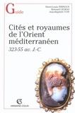 Henri-Louis Fernoux - Cités et royaumes dans l'Orient hellénistique - 323-55 av. J.-C..