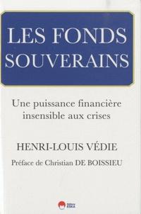 Henri-Louis Védie - Les fonds souverains - Une puissance financière insensible aux crises.