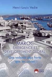 Henri-Louis Védie - Maroc : émergence et développement global - Une volonté plus forte que les crises.