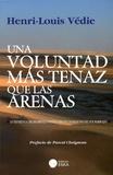 Henri-Louis Védie - Una Voluntad màs tenaz que las arenas - La experienca de desarollo sustentable de las regiones del sur marroqui.