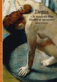 """Henri Loyrette - Degas - """"Je voudrais être illustre et inconnu""""."""