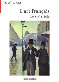 Henri Loyrette et Sébastien Allard - L'art français - Le XIXe siècle (1819-1905).