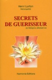 Henri Lurton - Secrets de guérisseur - En thérapies alternatives.