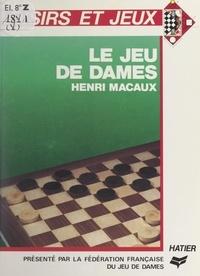 Henri Macaux et  Fédération française du jeu de - Le jeu de dames.
