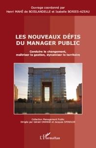 Henri Mahé de Boislandelle et Isabelle Bories-Azeau - Les nouveaux défis du manager public - Conduire le changement, maîtriser la gestion, dynamiser le territoire.