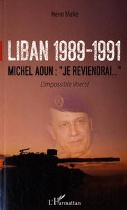 """Henri Mahé - Liban 1989-1991, Michel Aoun : """"Je reviendrai"""" - L'impossible liberté."""