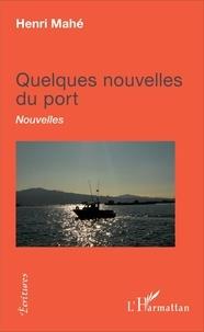Henri Mahé - Quelques nouvelles du port - Nouvelles.