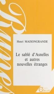 Henri Maisongrande - Le sablé d'Asnelles et autres nouvelles étranges.