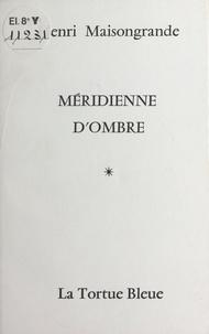 Henri Maisongrande - Méridienne d'ombre.