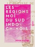Henri Maître - Les Régions Moï du Sud Indo-Chinois - Le plateau du Darlac.