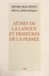 Henri Maldiney - Aîtres de la langue et demeures de la pensée.