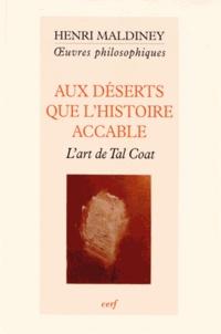 Henri Maldiney - Aux déserts que l'histoire accable - L'art de Tal Coat.