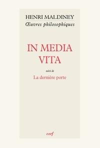 Henri Maldiney - In Media Vita - suivi de La dernière porte.