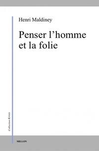Henri Maldiney - Penser l'homme et la folie.