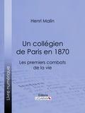 Henri Malin et  Ligaran - Un collégien de Paris en 1870 - Les premiers combats de la vie.