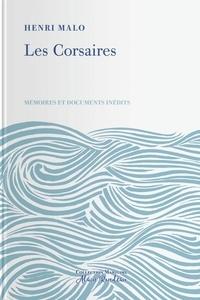 Henri Malo - Les Corsaires. Mémoires et documents inédits.