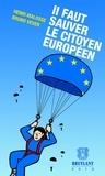 Henri Malosse et Bruno Vever - Il faut sauver le citoyen européen.