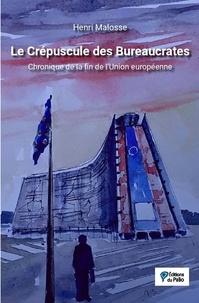 Henri Malosse - Le crépuscule des bureaucrates - Chronique de la fin de l'Union Européenne.
