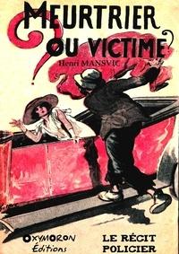 Henri Mansvic - Meurtrier ou victime ?.